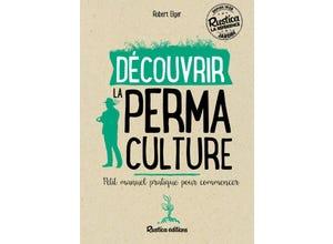 Découvrir la permaculture : Petit manuel pratique
