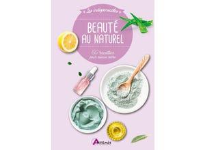 Beauté au naturel - 60 recettes pour mieux vivre