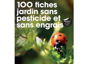 100 fiches jardin sans pesticide, sans herbicide