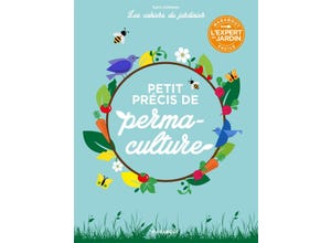 Les cahiers du jardinier - Petit précis de permaculture